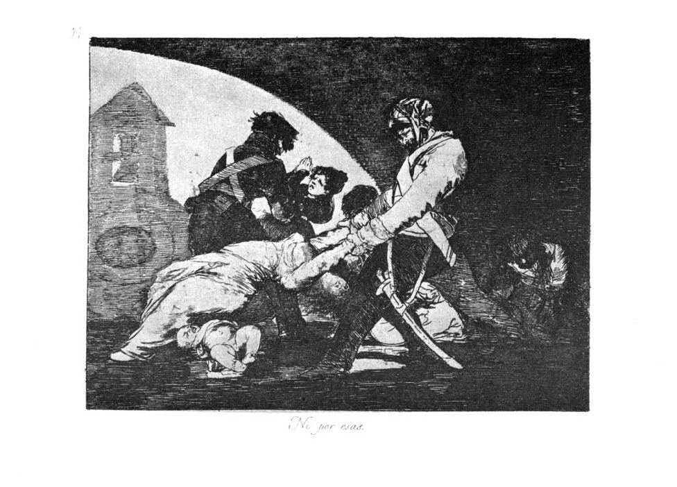 Francisco Goya, Or These, plate 11 from The Disasters of War, 1810s, Museo del Prado, Madrid, Spain.
